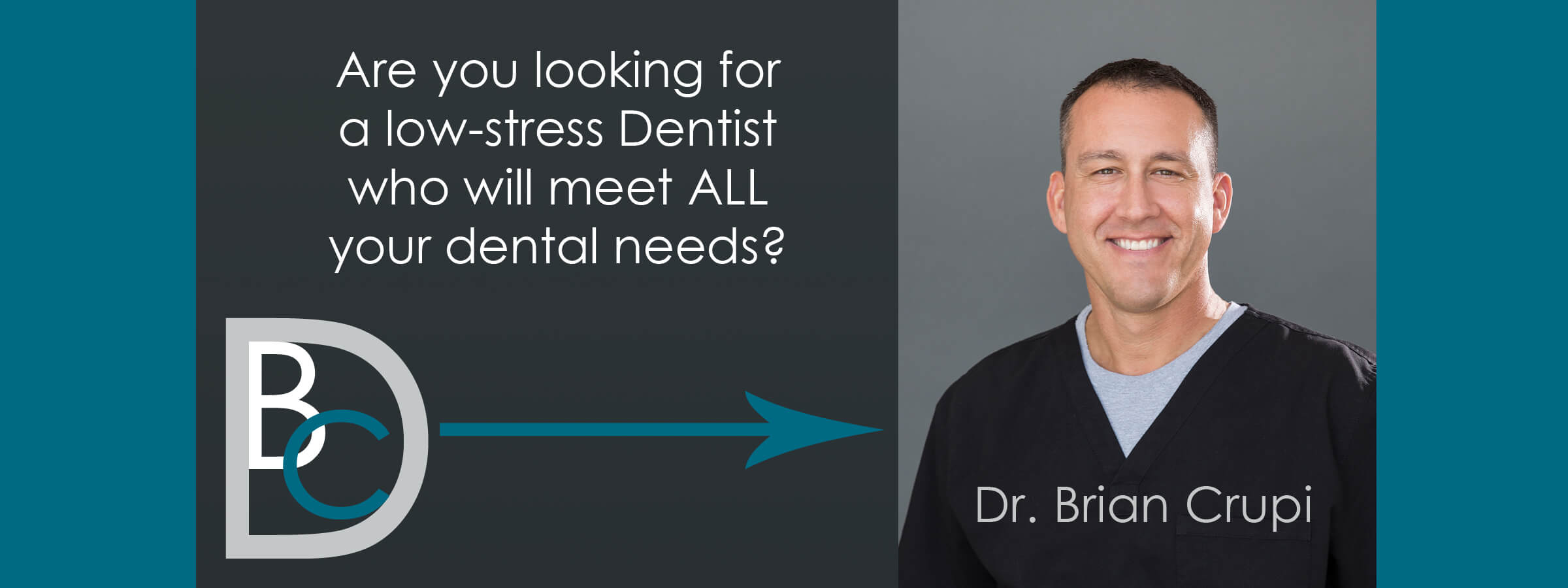 Are you looking for a low-stress dentist who will meet all your dental needs? Dr. Brian Crupi